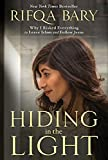 Hiding in the Light: Why I Risked Everything to Leave Islam and Follow Jesus by  Rifqa Bary in stock, buy online here