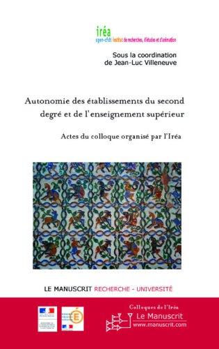 Autonomie des établissements du second degré: et de l'enseignement supérieur (Les Colloques de l'IREA)
