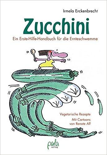 Zucchini: Erste-Hilfe-Handbuch für die Ernteschwemme