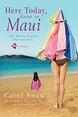Here Today, Gone to Maui by Carol Snow