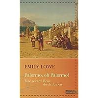Palermo, oh Palermo!: Eine gewagte Reise durch Sizilien (Die kühne Reisende)