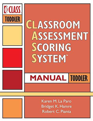 Classroom Assessment Scoring Sytem (Class) Manual, Toddler