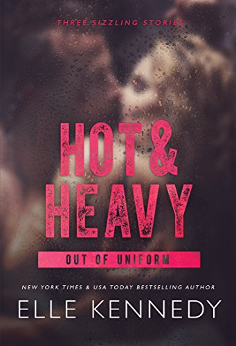 Hot & Heavy (Out of Uniform Book 2) by [Kennedy, Elle]