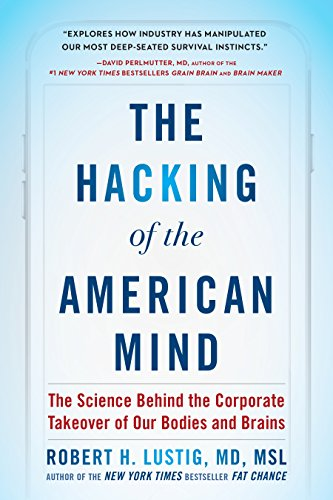 The Hacking of the American Mind: The Science Behind the Corporate Takeover of Our Bodies and Brains by [Lustig, Robert H.]
