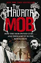 The Havana Mob: How the Mob Owned Cuba & Then Lost it to the Revolution