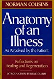 img - for Anatomy of an Illness : As Perceived By the Patient : Reflections on Healing and Regeneration book / textbook / text book