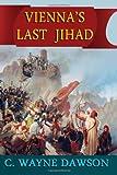 Vienna's Last Jihad, C. Wayne Dawson, 1490426345