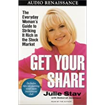 Get Your Share: The Everyday Woman's Guide to Striking it Rich in the Stock