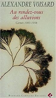 Au rendez-vous des alluvions : carnets 1983 - 1998, Voisard, Alexandre