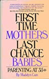 Image: First Time Mothers, Last Chance Babies: Parenting at 35+, by Madelyn Cain. Publisher: New Horizon Press (February 25, 1994)