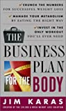 The Business Plan for the Body: Crunch the Numbers for Successful Weight Loss * Manage Your Metabolism by Eating  the Right Way * Invest in the Only Workout You'll Ever Need