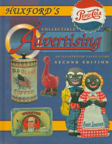 Huxford's Collectible Advertising: An Illustrated Value Guide, 2nd Edition