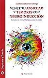 Vence Tu Ansiedad Y Temores Con Neuroinduccion (SUPERATE Y TRIUNFA)