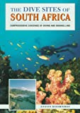 The Dive Sites of South Africa, Anton Koornhof, 0844248533