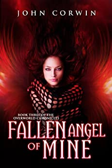 Fallen Angel of Mine (Overworld Chronicles Book 3) by [Corwin, John]