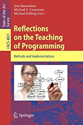 [Reflections on the Teaching of Programming: Methods and Implementations] [by: Jens Bennedsen]