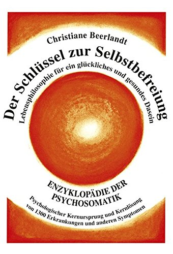 Der Schlüssel zur Selbstbefreiung: Enzyklopädie der Psychosomatik - Psychologischer Kernursprung und Kernlösung von 1300 Erkrankungen und anderen ... für ein glückliches und gesundes Dasein Gebundenes Buch – 2013 Christiane Beerlandt 9075849419 Erkenntnis