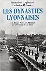 Les dynasties lyonnaises des Morins-Pons aux Mérieux : Du 19e siècle à nos jours par Pellissier