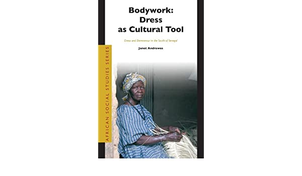 Bodywork: Dress as Cultural Tool: Dress and Demeanour in the South of Senegal (African Social Studies): Janet Andrewes: 9789004141070: Amazon.com: Books