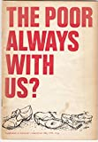img - for The Poor Always With Us | Supplement to 'Socialist Commentary' May 1971 book / textbook / text book