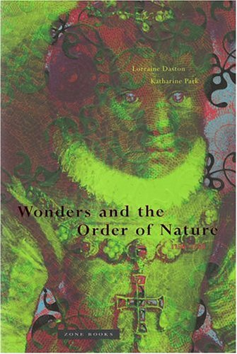 Wonders and the Order of Nature, 1150-1750 (Science Technology And Society In Seventeenth Century England)