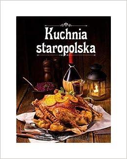 Kuchnia Staropolska Praca Zbiorowa 9788327426826 Amazon