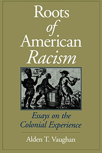 Roots of American Racism: Essays on the Colonial Experience