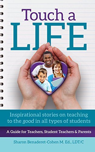 Touch Teachers Lives (Touch a Life: Inspirational Stories on Teaching to the Good in All Types of Students (Sharon Benaderet-Cohen))
