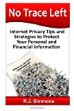 No Trace Left: Internet Privacy Tips and Strategies to Protect Your Personal and Financial Information, R. J. Simmons, 1499633769