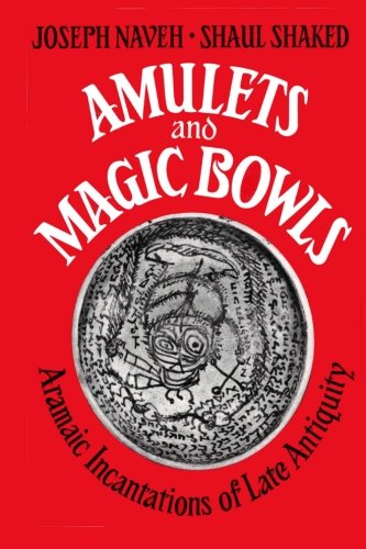 Amulets and Magic Bowls: Aramaic Incantations of Late Antiquity