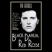 Black Dahlia, Red Rose: The Crime, Corruption, and Cover-Up of America's Greatest Unsolved Murder Audiobook by Piu Eatwell Narrated by Robertson Dean