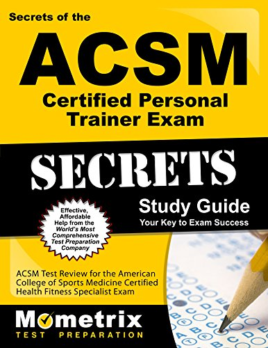 Secrets of the ACSM Certified Personal Trainer Exam Study Guide: ACSM Test Review for the American College of Sports Medicine Certified Personal Trainer Exam (Mometrix Secrets Study Guides)