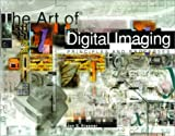 The Art of Digital Imaging : Principles and Processes, Krasner, Jon S., 0787244635