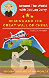 img - for Beijing And The Great Wall Of China: Modern Wonders of the World (Around The World With Jet Lag Jerry) (Volume 1) book / textbook / text book