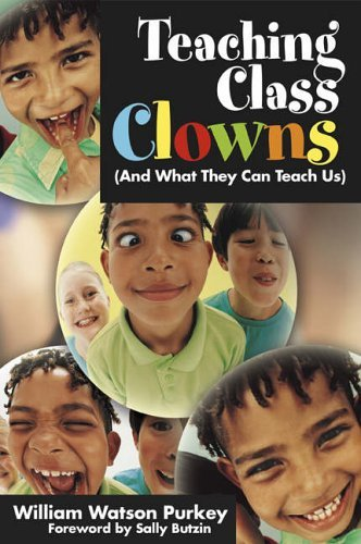 Teaching Class Clowns (And What They Can Teach Us) by William W. Purkey (23-May-2006) Paperback