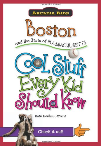 Boston and the State of Massachusetts:: Cool Stuff Every Kid Should Know (Arcadia Kids) (Kids Store Boston)
