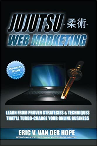 Jujutsu Web Marketing: Learn From Proven Strategies & Techniques Thatll Turbo-Charge Your Online Business: Eric V. Van Der Hope: 9780977968473: Amazon.com: ...