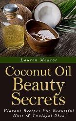 Coconut Oil Beauty Secrets: Vibrant Recipes For Beautiful Hair & Youthful Skin (Easy Homemade Recipes) (English Edition)