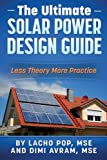 The Ultimate Solar Power Design Guide: Less Theory More Practice