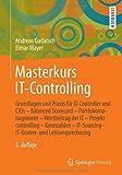 Masterkurs IT-Controlling: Grundlagen und Praxis für IT-Controller und CIOs - Balanced Scorecard - Portfoliomanagement - Wertbeitrag der IT - ... und Leistungsrechnung (German Edition), Andreas Gadatsch, Elmar Mayer, 3658015896