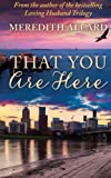 img - for That You Are Here: A Novel by Meredith Allard (2014-01-26) book / textbook / text book