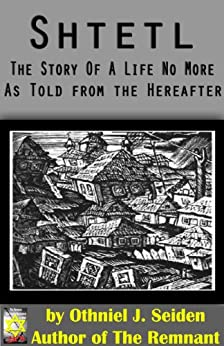 Shtetl - the story of a life no more (as told from the hereafter) by [Seiden, Othniel J]