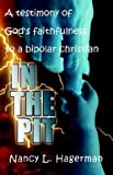 In the Pit: a testimony of God's faithfulness to a bipolar Christian, Nancy L. Hagerman, 1553065565