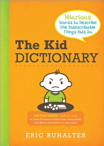 The Kid Dictionary: Hilarious Words to Describe the Indescribable Things Kids Do