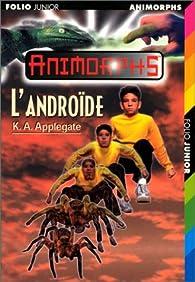 Animorphs, Tome 10 : L'Androïde par Katherine A. Applegate