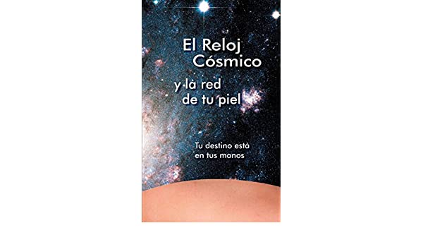 El Reloj Cósmico y la red de tu piel: Tu destino está en tus manos (Spanish Edition) - Kindle edition by Gabriele . Religion & Spirituality Kindle eBooks ...
