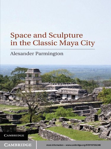 Space and Sculpture in the Classic Maya ()