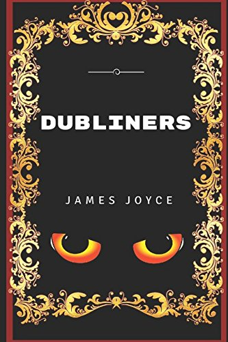 an analysis of dubliners discuss by joyce Pick one or two other works and discuss the way in which they relate to the first and the role of money in james joyce's the dubliners while james joyce's the dubliners deals here is a great character analysis of eveline that also discusses several major themes in the dubliners.