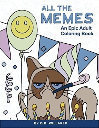Amazon All The Memes An Epic Adult Coloring Book 9781533090454 D B Willaker Books