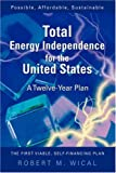 Total Energy Independence for the United States, Bob Wical, 0595911285